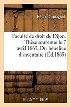 Faculte de Droit de Dijon. These Pour Le Doctorat, Soutenue Le 7 Avril 1865 Du Benefice d'Inventaire