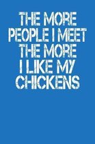 The More People I Meet The More I Like My Chickens