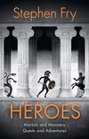 Heroes : The myths of the Ancient Greek heroes retold