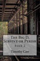 The Big D, Survive or Perish