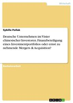 Deutsche Unternehmen im Visier chinesischer Investoren. Finanzbeteiligung eines Investmentportfolios oder ernst zu nehmende Mergers & Acquisition?