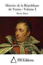 Histoire de la R publique de Venise - Volume I
