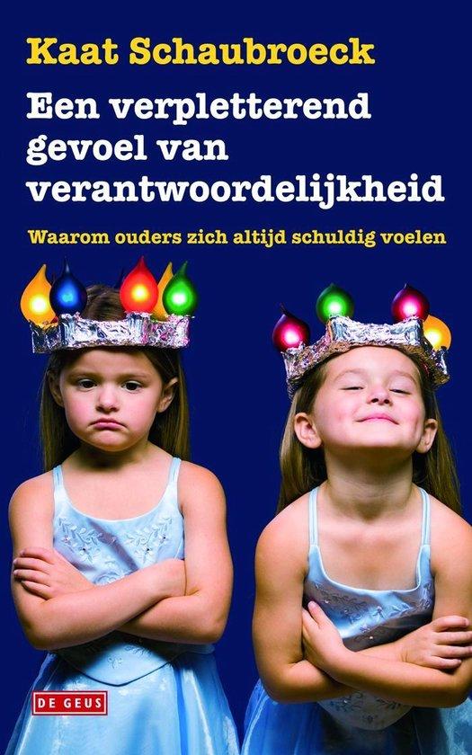 Een verpletterend gevoel van verantwoordelijkheid - Kaat Schaubroeck pdf epub