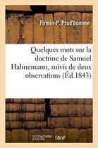 Quelques Mots Sur La Doctrine de Samuel Hahnemann, Suivis de Deux Observations