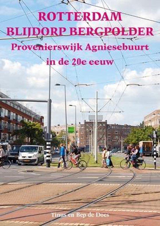 Rotterdam Blijdorp Bergpolder Provenierswijk Agniesebuurt in de 20e eeuw - Tinus en Bep de Does | Fthsonline.com