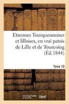 Etrennes Tourquennoises Et Lilloises, En Vrai Patois de Lille Et de Tourcoing, Tome 10