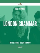 Break Out Of The London Grammar Mold - 36 Things You Did Not Know