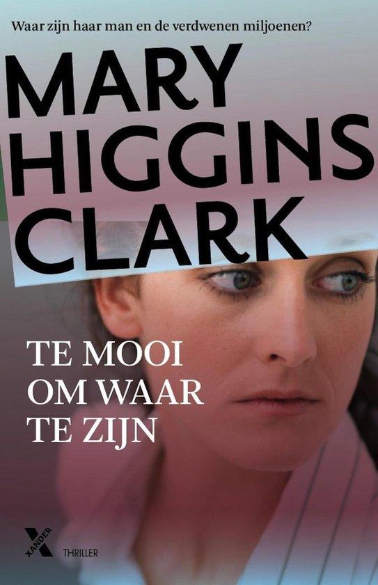 Te mooi om waar te zijn - Mary Higgins Clark  