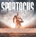 Spartacus: The Roman Liberator of Slaves - Ancient History for Kids | Children's Ancient History