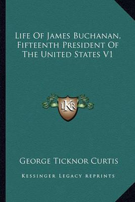 Life of James Buchanan, Fifteenth President of the United States V1