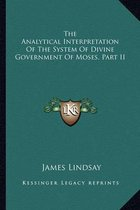 The Analytical Interpretation of the System of Divine Government of Moses, Part II