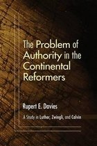 The Problem of Authority in the Continental Reformers