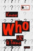 Know Who U R 4 Teens