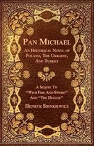 Pan Michael - An Historical Novel Or Poland, The Ukraine, And Turkey. A Sequel To  With Fire And Sword  And  The Deluge
