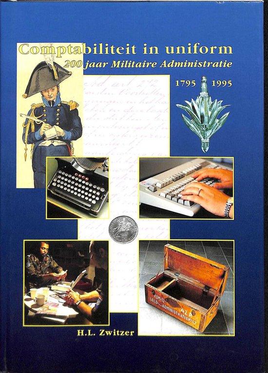 Comptabiliteit in uniform. 200 jaar Militaire Administratie 1795-1995 - H.L. Zwitzer |