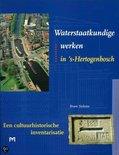 Waterstaatkundige werken in 's -Hertogenbosch. Een cultuurhistorische inventarisatie