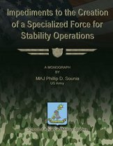 Impediments to the Creation of a Specialized Force for Stability Operations