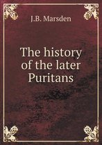 The History of the Later Puritans