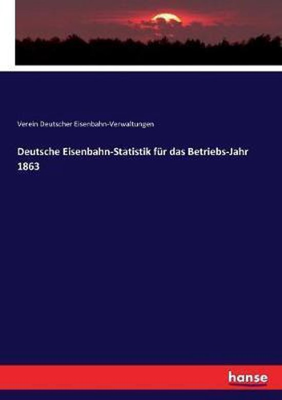 Deutsche Eisenbahn-Statistik fur das Betriebs-Jahr 1863