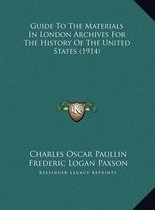 Guide to the Materials in London Archives for the History of the United States (1914)