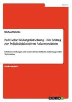 Politische Bildungsforschung - Ein Beitrag Zur Politikdidaktischen Rekonstruktion