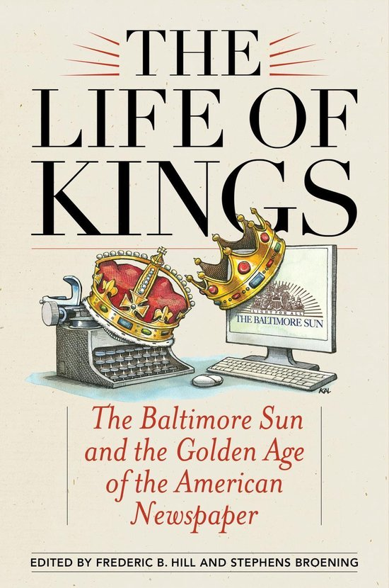 Boek cover The Life of Kings: The Baltimore Sun and the Golden Age of the American Newspaper van David Simon (Onbekend)