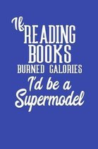 If Reading Books Burned Calories I'd Be A Supermodel