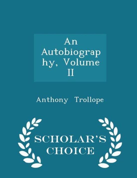 An Autobiography, Volume II - Scholar's Choice Edition