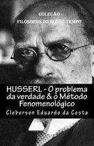 Husserl - O problema da verdade & o Metodo Fenomenologico