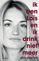 Boek cover Ik ben Loïs en ik drink niet meer van Loïs Bisschop