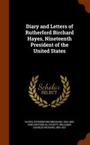 Diary and Letters of Rutherford Birchard Hayes, Nineteenth President of the United States