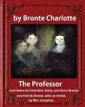 The Professor (1857), by Charlotte Bronte and Mrs Humphry Ward