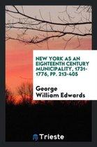 New York as an Eighteenth Century Municipality, 1731-1776, Pp. 213-405