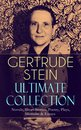 GERTRUDE STEIN Ultimate Collection: Novels, Short Stories, Poetry, Plays, Memoirs & Essays