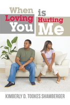 When Loving You Is Hurting Me