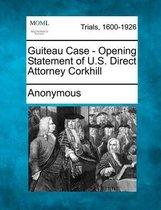 Guiteau Case - Opening Statement of U.S. Direct Attorney Corkhill