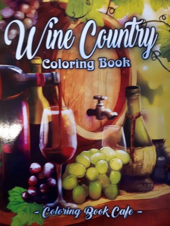 Wine Country Coloring Book: An Adult Coloring Book Featuring Beautiful Wine Country Landscapes, Relaxing Nature Scenes and Charming Illustrations