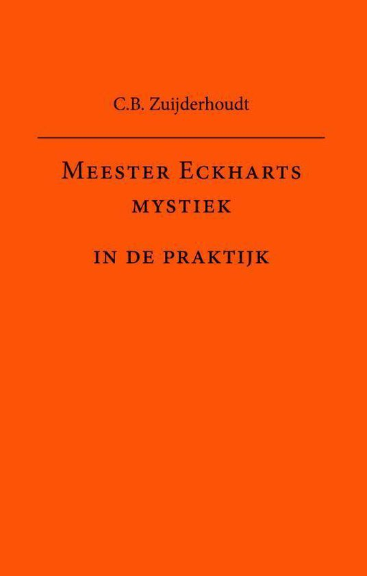 Meester Eckharts mystiek in de praktijk - C.B. Zuijderhoudt  