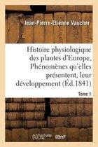 Histoire physiologique des plantes d'Europe, Exposition des phenomenes qu'elles presentent Tome 1