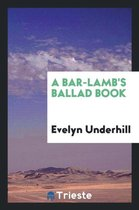 A Bar-Lamb's Ballad Book