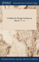 Gedichte Des Konigs Ludwig Von Bayern. T. 1-2