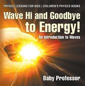 Wave Hi and Goodbye to Energy! An Introduction to Waves - Physics Lessons for Kids   Children's Physics Books