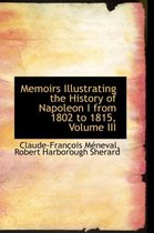 Memoirs Illustrating the History of Napoleon I from 1802 to 1815, Volume III