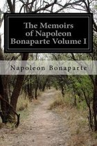 The Memoirs of Napoleon Bonaparte Volume I