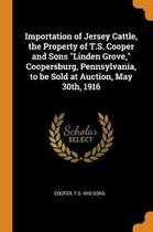 Importation of Jersey Cattle, the Property of T.S. Cooper and Sons Linden Grove, Coopersburg, Pennsylvania, to Be Sold at Auction, May 30th, 1916
