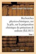 Recherches Physico-Chimiques, Sur La Pile, Sur La Pr�paration Chimique Et Les Propri�t�s Tome 1