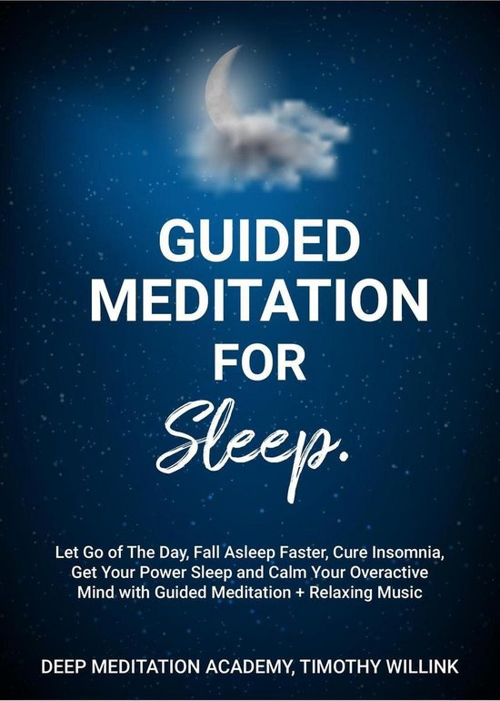 Guided Meditation for Sleep: Let Go of The Day, Fall Asleep Faster, Cure Insomnia, Get Your Power Sleep and Calm Your Overactive Mind with Guided Meditation + Relaxing Music