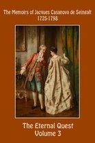 The Memoirs of Jacques Casanova de Seingalt 1725-1798 Volume 3 the Eternal Quest