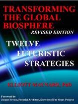 Transforming The Global Biosphere: 12 Futuristic Strategies