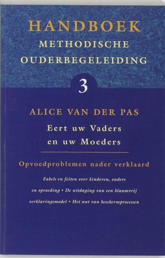 Handboek methodische ouderbegeleiding 3 - Handboek methodische ouderbegeleiding 3 Eert uw vaders en uw moeders - Alice van der Pas |